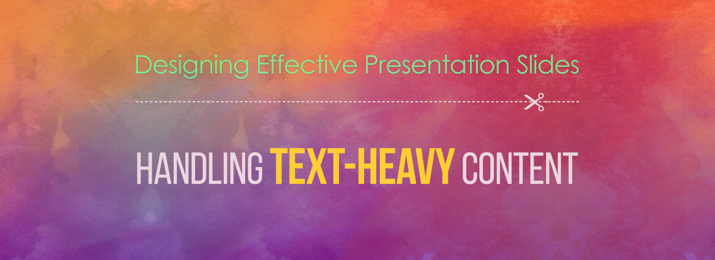 Designing Effective Presentation Slides: Handling Text-Heavy Content