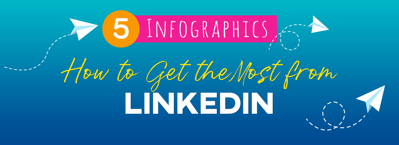 5 Infographics to Get the Most from LinkedIn